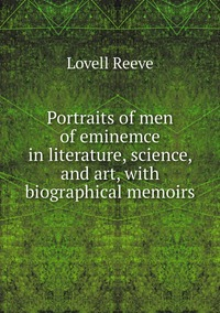 Книга под заказ: «Portraits of men of eminemce in literature, science, and art, with biographical memoirs»