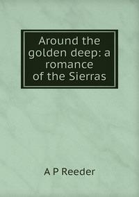 Книга под заказ: «Around the golden deep: a romance of the Sierras»