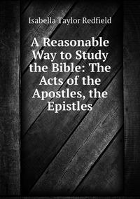 Книга под заказ: «A Reasonable Way to Study the Bible: The Acts of the Apostles, the Epistles»