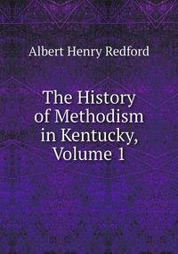 Книга под заказ: «The History of Methodism in Kentucky, Volume 1»