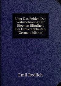 Книга под заказ: «Über Das Fehlen Der Wahrnehmung Der Eigenen Blindheit Bei Hirnkrankheiten (German Edition)»