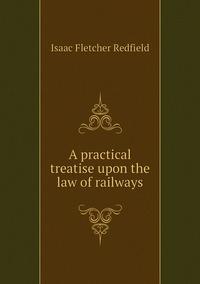 Книга под заказ: «A practical treatise upon the law of railways»