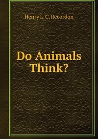 Книга под заказ: «Do Animals Think?»