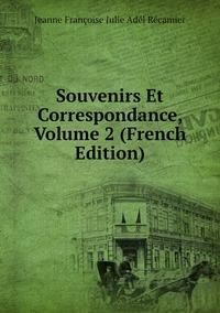 Книга под заказ: «Souvenirs Et Correspondance, Volume 2 (French Edition)»