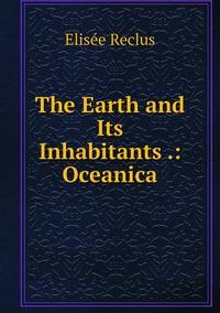 Книга под заказ: «The Earth and Its Inhabitants .: Oceanica»