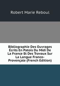 Книга под заказ: «Bibliographie Des Ouvrages Écrits En Patois Du Midi De La France Et Des Travaux Sur La Langue Franco-Provençale (French Edition)»