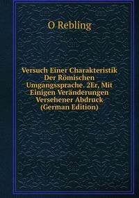 Книга под заказ: «Versuch Einer Charakteristik Der Römischen Umgangssprache. 2Er, Mit Einigen Veränderungen Versehener Abdruck (German Edition)»