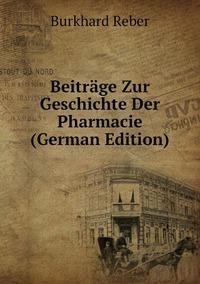 Beiträge Zur Geschichte Der Pharmacie (German Edition), Burkhard Reber обложка-превью