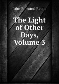 The Light of Other Days, Volume 3, John Edmund Reade обложка-превью