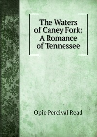 Книга под заказ: «The Waters of Caney Fork: A Romance of Tennessee»