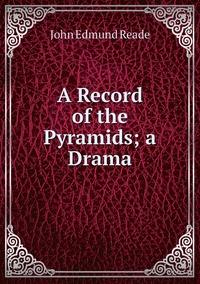 A Record of the Pyramids; a Drama, John Edmund Reade обложка-превью