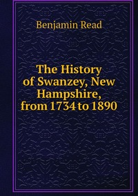 Книга под заказ: «The History of Swanzey, New Hampshire, from 1734 to 1890»