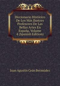 Книга под заказ: «Diccionario Histórico De Los Más Ilustres Profesores De Las Bellas Artes En España, Volume 4 (Spanish Edition)»