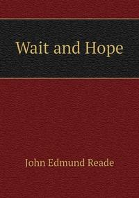 Wait and Hope, John Edmund Reade обложка-превью