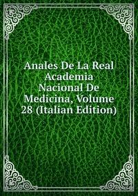 Книга под заказ: «Anales De La Real Academia Nacional De Medicina, Volume 28 (Italian Edition)»