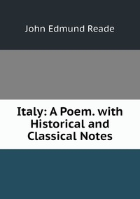 Italy: A Poem. with Historical and Classical Notes, John Edmund Reade обложка-превью