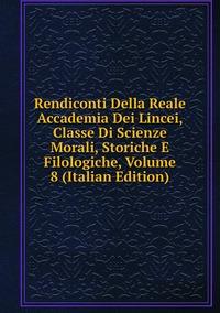 Книга под заказ: «Rendiconti Della Reale Accademia Dei Lincei, Classe Di Scienze Morali, Storiche E Filologiche, Volume 8 (Italian Edition)»