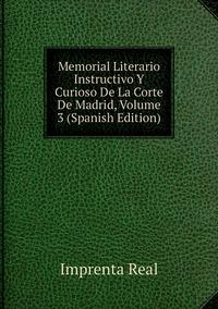 Memorial Literario Instructivo Y Curioso De La Corte De Madrid, Volume 3 (Spanish Edition), Imprenta Real обложка-превью
