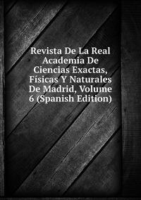 Книга под заказ: «Revista De La Real Academia De Ciencias Exactas, Físicas Y Naturales De Madrid, Volume 6 (Spanish Edition)»