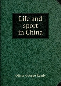 Книга под заказ: «Life and sport in China»