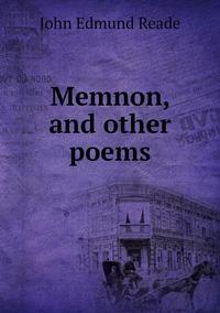 Memnon, and other poems, John Edmund Reade обложка-превью