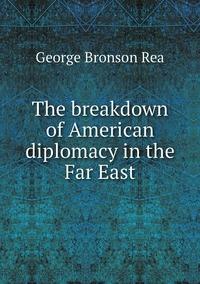 Книга под заказ: «The breakdown of American diplomacy in the Far East»