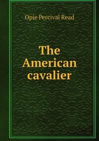 Книга под заказ: «The American cavalier»