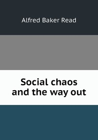 Social chaos and the way out, Alfred Baker Read обложка-превью