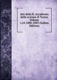 Книга под заказ: «Atti della R. Accademia delle scienze di Torino Volume v.24 1888-1889 (Italian Edition)»