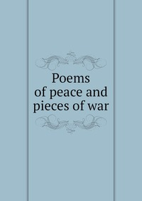 Книга под заказ: «Poems of peace and pieces of war»