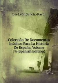 Книга под заказ: «Colección De Documentos Inéditos Para La Historia De España, Volume 74 (Spanish Edition)»