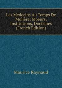 Книга под заказ: «Les Médecins Au Temps De Molière: Moeurs, Institutions, Doctrines (French Edition)»