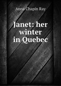 Книга под заказ: «Janet: her winter in Quebec»