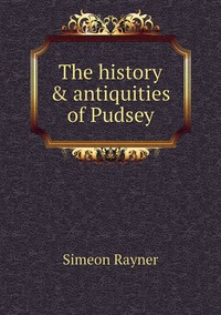 Книга под заказ: «The history & antiquities of Pudsey»