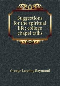 Книга под заказ: «Suggestions for the spiritual life; college chapel talks»