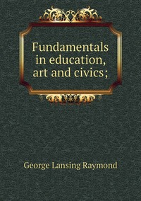 Книга под заказ: «Fundamentals in education, art and civics;»
