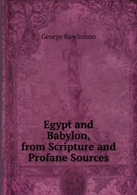 Книга под заказ: «Egypt and Babylon, from Scripture and Profane Sources»