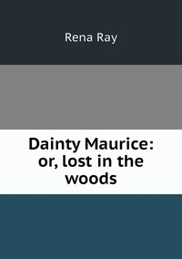 Книга под заказ: «Dainty Maurice: or, lost in the woods»