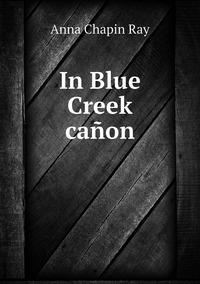 Книга под заказ: «In Blue Creek cañon»