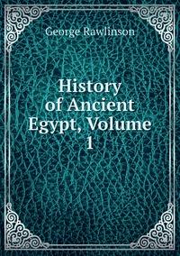 Книга под заказ: «History of Ancient Egypt, Volume 1»