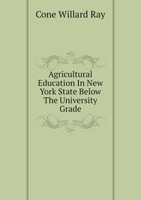 Книга под заказ: «Agricultural Education In New York State Below The University Grade»