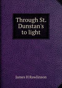Книга под заказ: «Through St. Dunstan's to light»