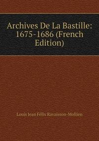 Книга под заказ: «Archives De La Bastille: 1675-1686 (French Edition)»