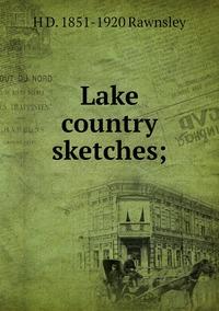 Книга под заказ: «Lake country sketches;»