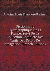 Книга под заказ: «Dictionnaire Hydrographique De La France. Suivi De La Collection Complète Des Tarifs Des Droits De Navigation (French Edition)»