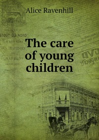 Книга под заказ: «The care of young children»