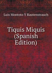 Книга под заказ: «Tiquis Miquis (Spanish Edition)»