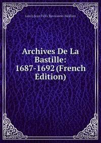 Книга под заказ: «Archives De La Bastille: 1687-1692 (French Edition)»