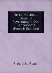 Книга под заказ: «De La Méthode Dans La Psychologie Des Sentiments (French Edition)»