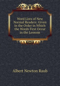 Книга под заказ: «Word Lists of New Normal Readers: Given in the Order in Which the Words First Occur in the Lessons»